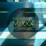 朝の通勤通学のお供に『The Mornig Mixxx』#1をアップ致しました