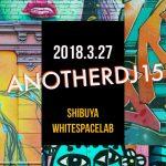 【3月27日】YOSHIOPC主催 『anotherDJ vol.15』プレミアムな火曜日を提唱中!